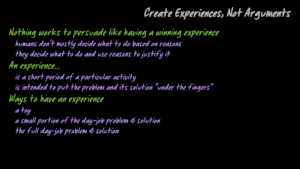 Create Experiences Not Arguments